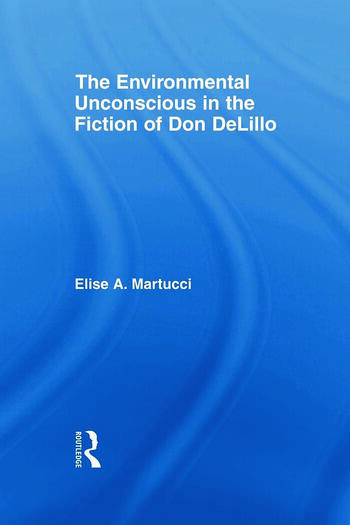 The Environmental Unconscious in the Fiction of Don DeLillo book cover