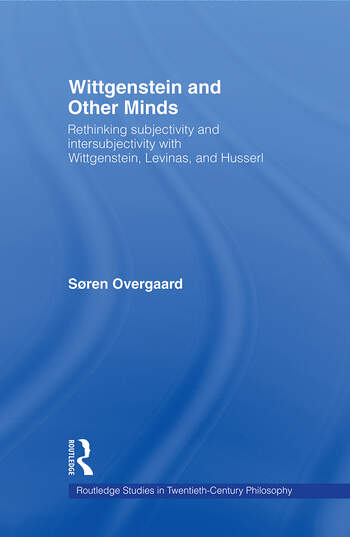 Wittgenstein and Other Minds Rethinking Subjectivity and Intersubjectivity with Wittgenstein, Levinas, and Husserl book cover