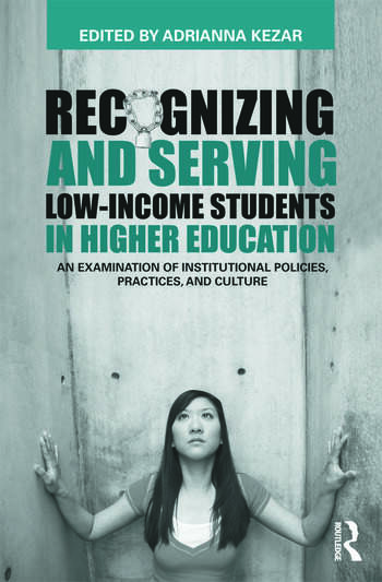 Recognizing and Serving Low-Income Students in Higher Education An Examination of Institutional Policies, Practices, and Culture book cover