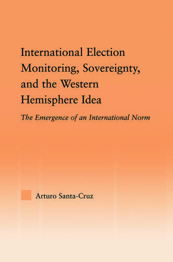 International Election Monitoring, Sovereignty, and the Western Hemisphere The Emergence of an International Norm book cover