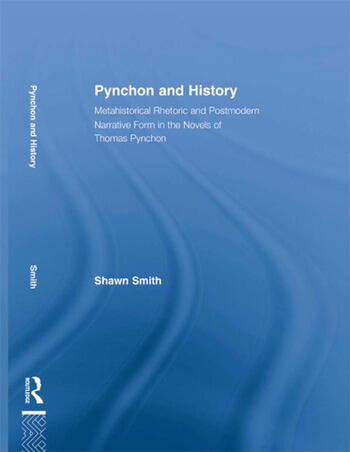Pynchon and History Metahistorical Rhetoric and Postmodern Narrative Form in the Novels of Thomas Pynchon book cover