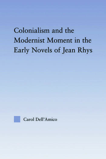 Colonialism and the Modernist Moment in the Early Novels of Jean Rhys book cover