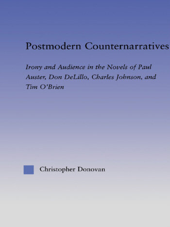 Postmodern Counternarratives Irony and Audience in the Novels of Paul Auster, Don DeLillo, Charles Johnson, and Tim O'Brien book cover