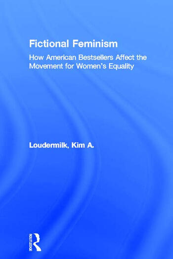 Fictional Feminism How American Bestsellers Affect the Movement for Women's Equality book cover
