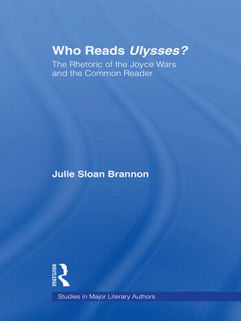 Who Reads Ulysses? The Common Reader and the Rhetoric of the Joyce Wars book cover