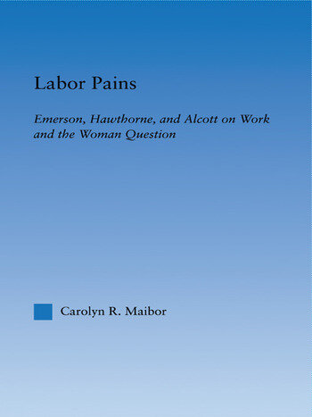 Labor Pains Emerson, Hawthorne, & Alcott on Work, Women, & the Development of the Self book cover