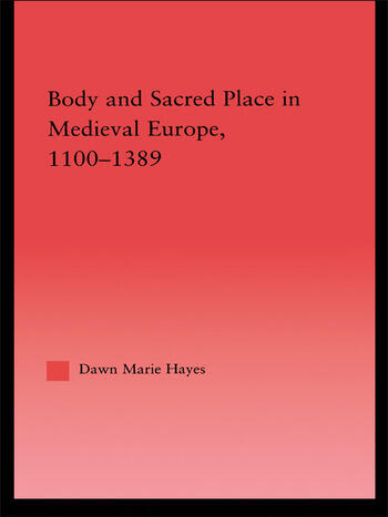 Body and Sacred Place in Medieval Europe, 1100-1389 book cover