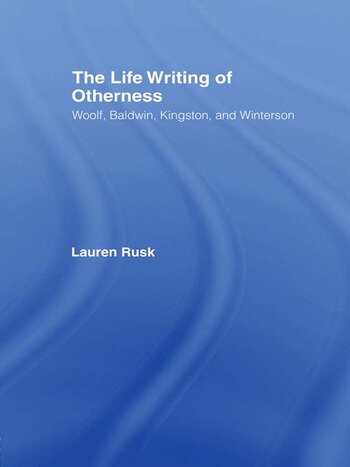 The Life Writing of Otherness Woolf, Baldwin, Kingston, and Winterson book cover