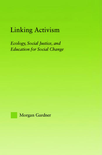 Linking Activism Ecology, Social Justice, and Education for Social Change book cover