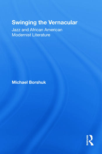 Swinging the Vernacular Jazz and African American Modernist Literature book cover