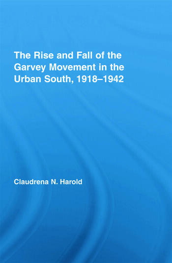 The Rise and Fall of the Garvey Movement in the Urban South, 1918–1942 book cover
