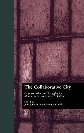 The Collaborative City Opportunities and Struggles for Blacks and Latinos in U.S. Cities book cover