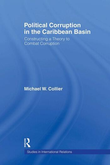Political Corruption in the Caribbean Basin Constructing a Theory to Combat Corruption book cover