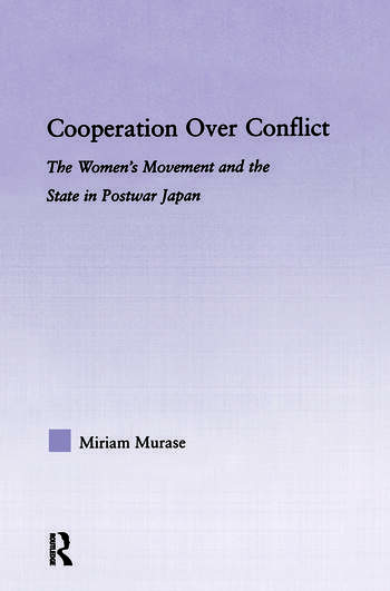 Cooperation over Conflict The Women's Movement and the State in Postwar Japan book cover