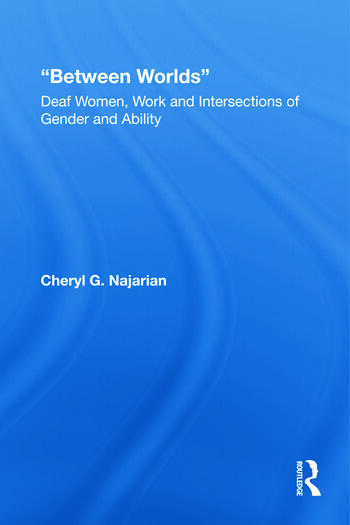 Between Worlds Deaf Women, Work and Intersections of Gender and Ability book cover