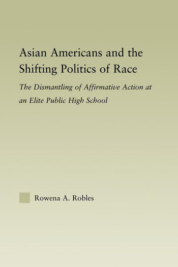 Asian Americans and the Shifting Politics of Race The Dismantling of Affirmative Action at an Elite Public High School book cover