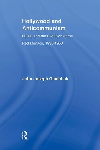 Hollywood and Anticommunism HUAC and the Evolution of the Red Menace, 1935-1950 book cover