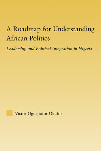 A Roadmap for Understanding African Politics Leadership and Political Integration in Nigeria book cover