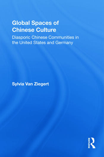 Global Spaces of Chinese Culture Diasporic Chinese Communities in the United States and Germany book cover