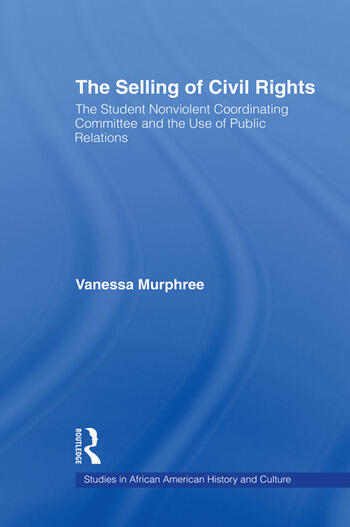 The Selling of Civil Rights The Student Nonviolent Coordinating Committee and the Use of Public Relations book cover