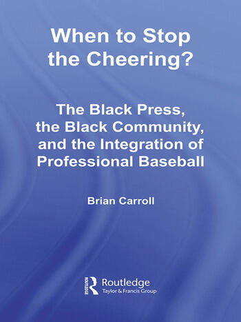 When to Stop the Cheering? The Black Press, the Black Community, and the Integration of Professional Baseball book cover