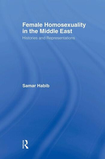 Female Homosexuality in the Middle East Histories and Representations book cover