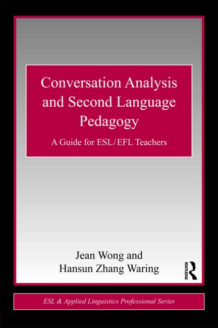 Conversation Analysis and Second Language Pedagogy A Guide for ESL/ EFL Teachers book cover