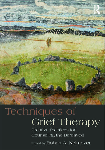 Techniques of Grief Therapy Creative Practices for Counseling the Bereaved book cover