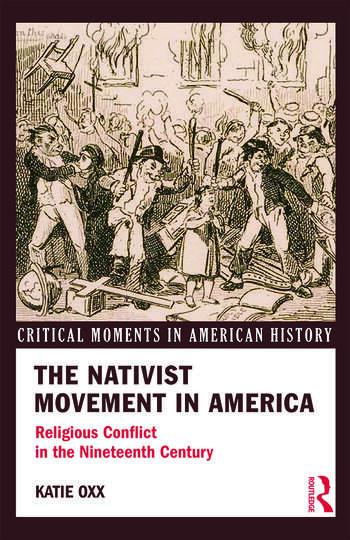 The Nativist Movement in America Religious Conflict in the 19th Century book cover