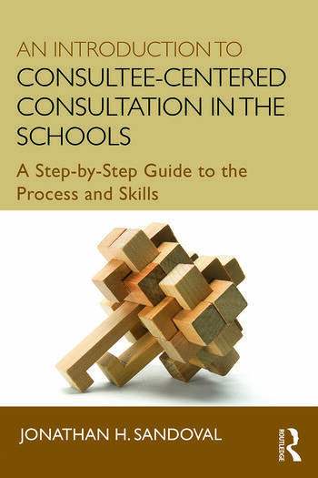 An Introduction to Consultee-Centered Consultation in the Schools A Step-by-Step Guide to the Process and Skills book cover