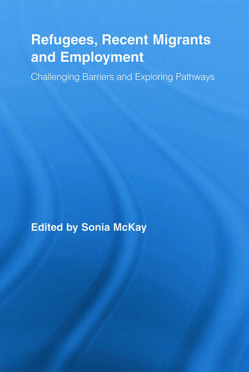 Refugees, Recent Migrants and Employment Challenging Barriers and Exploring Pathways book cover