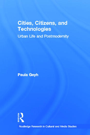Cities, Citizens, and Technologies Urban Life and Postmodernity book cover