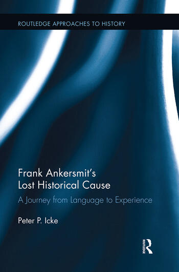 Frank Ankersmit's Lost Historical Cause A Journey from Language to Experience book cover
