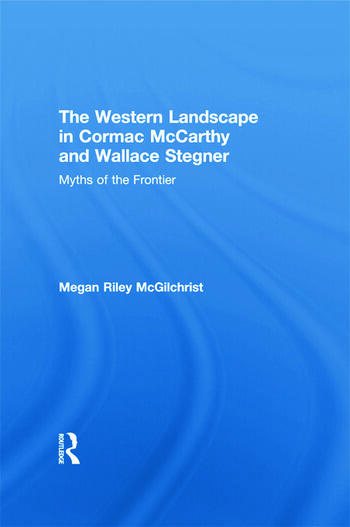 The Western Landscape in Cormac McCarthy and Wallace Stegner Myths of the Frontier book cover