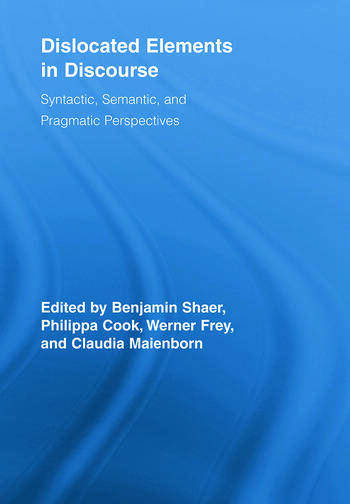 Dislocated Elements in Discourse Syntactic, Semantic, and Pragmatic Perspectives book cover