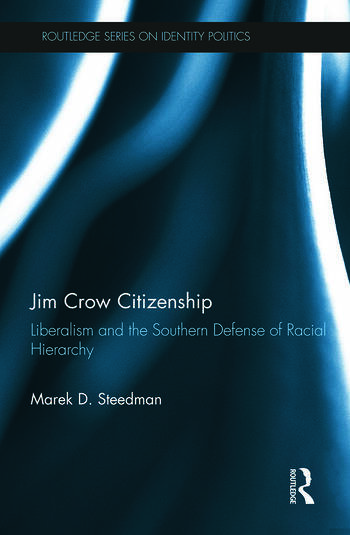 Jim Crow Citizenship Liberalism and the Southern Defense of Racial Hierarchy book cover