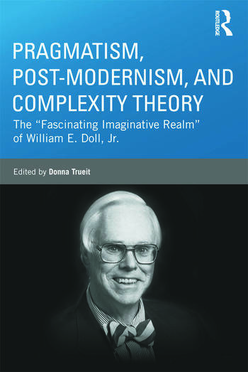 Pragmatism, Post-modernism, and Complexity Theory The