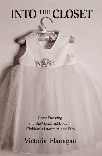 Into the Closet Cross-Dressing and the Gendered Body in Children's Literature and Film book cover