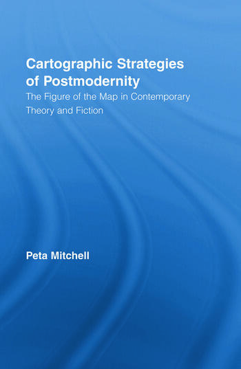 Cartographic Strategies of Postmodernity The Figure of the Map in Contemporary Theory and Fiction book cover