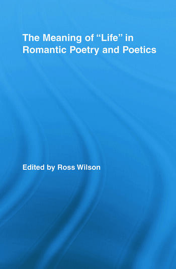 The Meaning of Life in Romantic Poetry and Poetics book cover