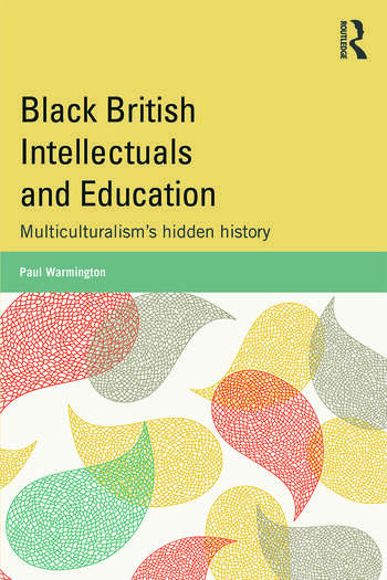 Black British Intellectuals and Education Multiculturalism's hidden history book cover