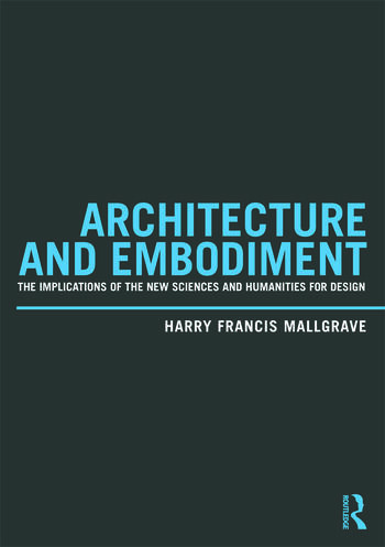 Architecture and Embodiment The Implications of the New Sciences and Humanities for Design book cover