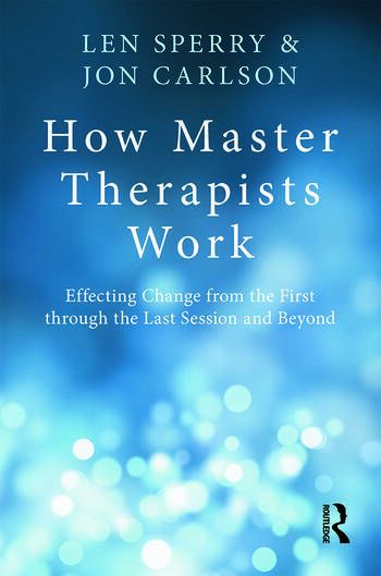 How Master Therapists Work Effecting Change from the First through the Last Session and Beyond book cover