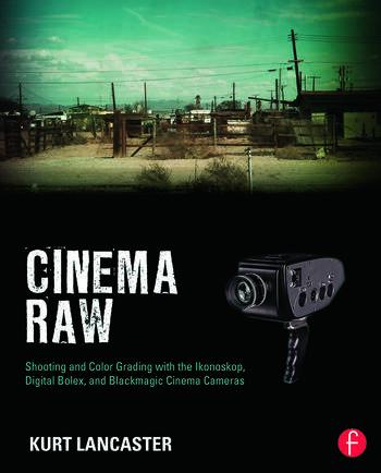 Cinema Raw Shooting and Color Grading with the Ikonoskop, Digital Bolex, and Blackmagic Cinema Cameras book cover