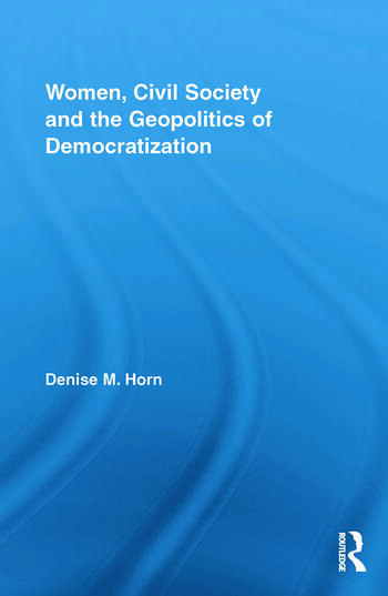 Women, Civil Society and the Geopolitics of Democratization book cover