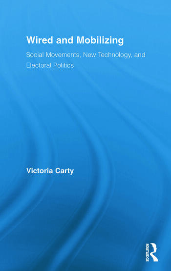 Wired and Mobilizing Social Movements, New Technology, and Electoral Politics book cover