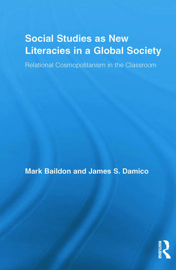 Social Studies as New Literacies in a Global Society Relational Cosmopolitanism in the Classroom book cover