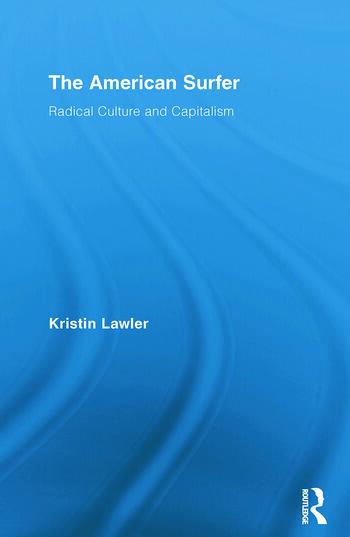 The American Surfer Radical Culture and Capitalism book cover
