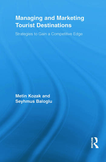 Managing and Marketing Tourist Destinations Strategies to Gain a Competitive Edge book cover