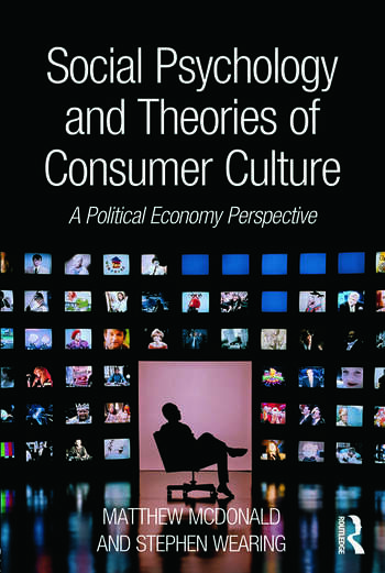 Social Psychology and Theories of Consumer Culture A Political Economy Perspective book cover